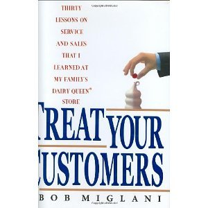 Download Treat Your Customers: Thirty Lessons On Service and Sales That I Learned at My Family's Dairy Queen Store [Hardcover] [2006] First Edition Ed. Bob Miglani PDF