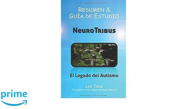 Resumen & Guía de Estudio - NeuroTribus: El Legado del Autismo: Resumen & Guía de Estudio (Spanish Edition): Lee Tang, Jorge Ledezma Millán: 9781547511921: ...