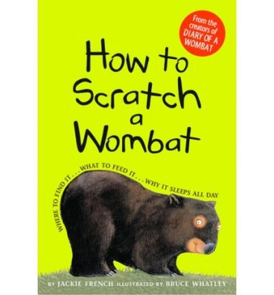 How to Scratch a Wombat: Where to Find It . . . What to Feed It . . . Why It Sleeps All Day (Hardback) - Common ebook