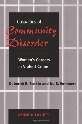 Casualties Of Community Disorder: Women's Careers In Violent Crime (Crime And Society)