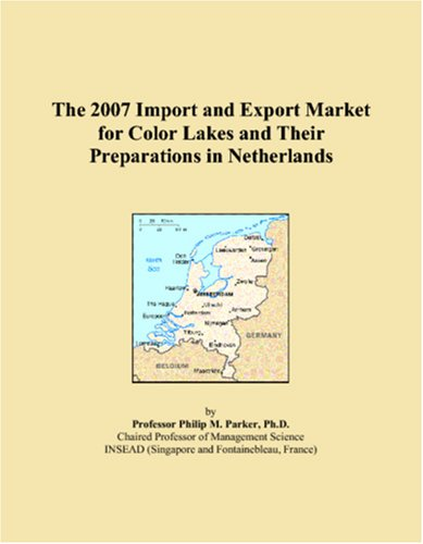 The 2007 Import and Export Market for Color Lakes and Their Preparations in Netherlands pdf epub