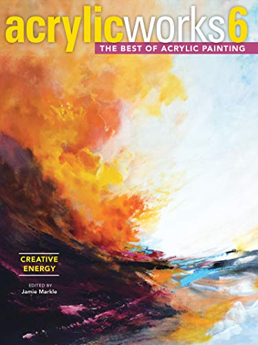 AcrylicWorks 6 - Creative Energy: The Best of Acrylic Painting (AcrylicWorks: The Best of Acrylic Painting) (Best Places For Wildlife Photography)