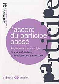 L'accord du participe passé règles, exercices et corrigés par Maurice Grevisse