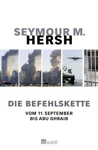 Die Befehlskette: Vom 11. September bis Abu Ghraib