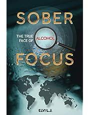 Sober Focus: The True Face of Alcohol
