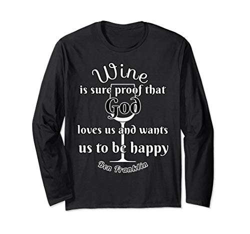 Wine Is Sure Proof God Loves Us Ben Franklin Quote Long Sleeve T-Shirt