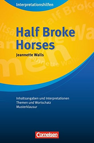 Cornelsen Senior English Library - Literatur: Ab 11. Schuljahr - Half Broke Horses: Interpretationshilfen: Inhaltsangaben und Interpretationen - Themen und Wortschatz - Musterklausur