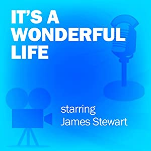 It's a Wonderful Life: Classic Movies on the Radio Radio/TV Program by Screen Director's Playhouse Narrated by James Stewart, Frank Capra