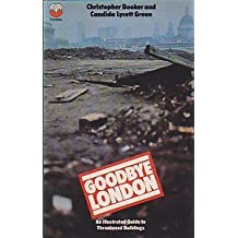 Goodbye London: An Illustrated Guide to Threatened Buildings by Christopher Booker (Illustrated, 1 May 1973) Paperback