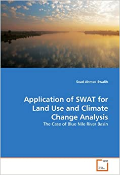Application of SWAT for Land Use and Climate Change Analysis: The Case of Blue Nile River Basin