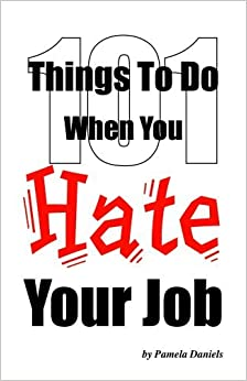 101 Things to Do When You Hate Your Job by Pamela Daniels (2004-05-02)