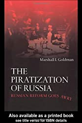 The Piratization of Russia: Russian Reform Goes Awry by Marshall I. Goldman (2003-05-02)