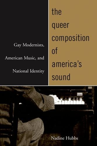 The Queer Composition of America's Sound: Gay Modernists, American Music, and National Identity by Hubbs, Nadine (2004) Hardcover