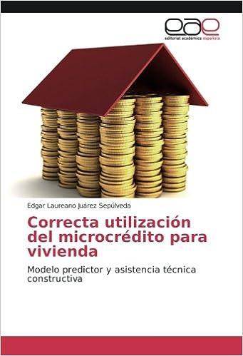 Correcta utilización del microcrédito para vivienda: Modelo predictor y asistencia técnica constructiva (Spanish Edition): Edgar Laureano Juárez Sepúlveda: ...