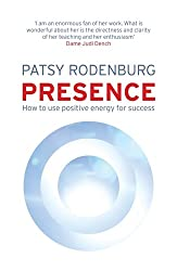 Presence: How to Use Positive Energy for Success in Every Situation