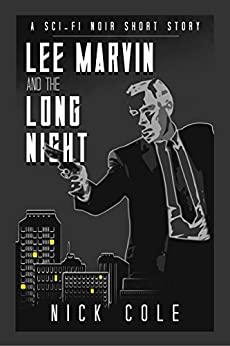 Lee Marvin and the Long Night: A Short Story by Nick Cole by [Cole, Nick]