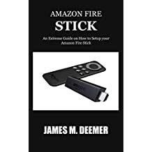 AMAZON FIRE STICK: An Extreme Guide on How to Setup your Amazon Fire Stick