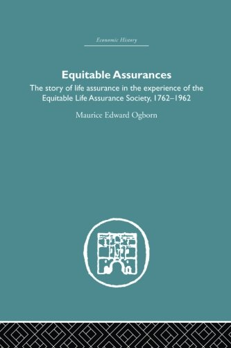 Equitable Assurances  The Story Of Life Assurance In The Experience Of The Equitable Life Assurance Society 1762 1962