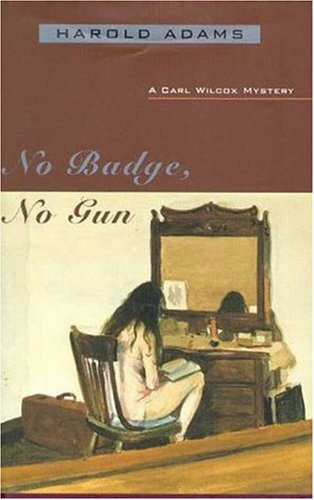 No Badge, No Gun: A Carl Wilcox Mystery (Carl Wilcox Mysteries)