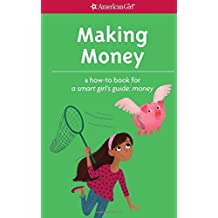 Making Money: A How-To Book for A Smart Girl's Guide: Money (Smart Girl's Guide To...)