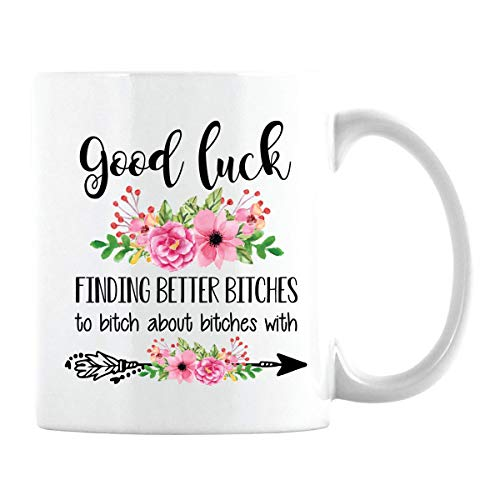 Funny Goodbye Gifts for Coworkers - Good Luck Finding Better Btchs Coffee Mug - Going Away Gifts for Women, Friends, Female, Her (White Cup, 11oz)