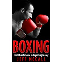Boxing: The Ultimate Guide To Beginning Boxing (English Edition)