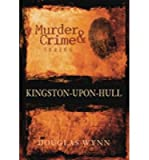 [(Murder and Crime in Kingston-upon-Hull )] [Author: Douglas Wynn] [Jul-2008]