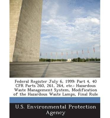 Download Federal Register July 6, 1999: Part 4, 40 Cfr Parts 260, 261, 264, Etc.: Hazardous Waste Management System, Modification of the Hazardous Waste Lamps, Final Rule (Paperback) - Common ebook