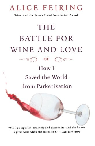 The Battle for Wine and Love: or How I Saved the World from Parkerization by Alice Feiring