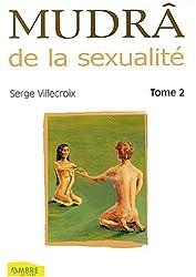Mudrâ : Tome 2 : Pour une sexualité harmonieuse