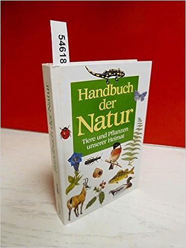 Handbuch Der Natur Tiere Und Pflanzen Unserer Heimat Ein Lehr Und Bestimmungsbuch 9783881999274 Amazon Com Books