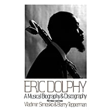 Eric Dolphy: A Musical Biography and Discography