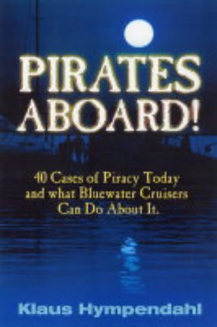 Pirates aboard!: 40 Cases of Piracy Today and What Bluewater Crusiers Can Do about it PDF