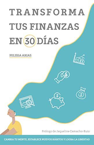 Transforma tus finanzas en 30 días: Cambia tu mente, establece nuevos hábitos y logra la libertad (Spanish Edition)
