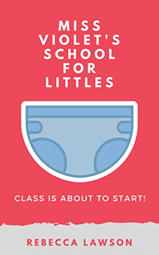 Download for free Miss Violet's School For Littles: An ABDL Diaper Spanking Story