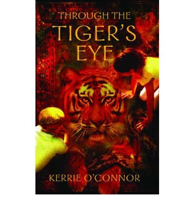 [(Through the Tiger's Eye )] [Author: Kerrie O'Connor] [Oct-2005]