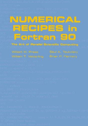 Numerical Recipes in Fortran 90: Volume 2, Volume 2 of Fortran Numerical Recipes: The Art of Parallel Scientific Computing (Fortran Numerical Recipes , Vol 2) by Cambridge University Press