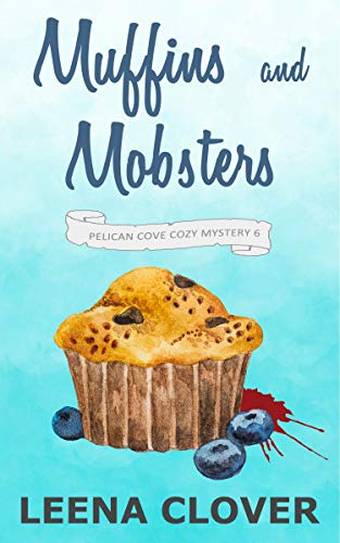 Muffins and Mobsters: A Cozy Murder Mystery (Pelican Cove Cozy Mystery Series Book 6)
