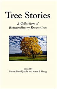 Tree Stories: A Collection of Extraordinary Encounters Warren David Jacobs and Karen Shragg