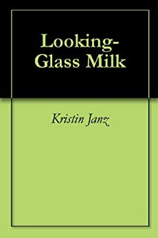 Looking-Glass Milk by [Janz, Kristin]