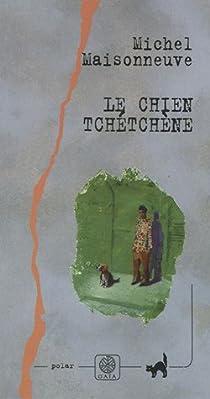 Le chien tchétchène par Maisonneuve