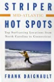 Striper Hot Spots--Mid Atlantic, Frank Daignault, 1580801641