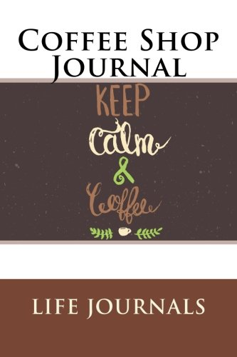 Coffee Shop Journal: 6 X 9 Blank Journal (Blank Diaries, Notebooks & Journals)