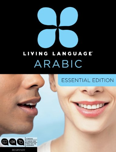 Living Language Arabic, Essential Edition: Beginner course, including coursebook, 3 audio CDs, Arabic script guide, and free online learning