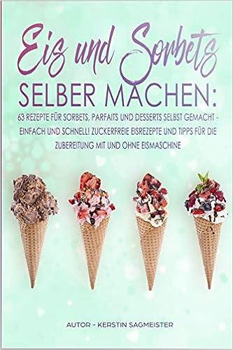 Eis Und Sorbets Selber Machen 63 Rezepte Für Sorbets Parfaits Und