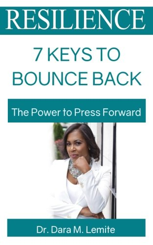 Resilience: 7 Keys to Bounce Back: The Power to Press Forward