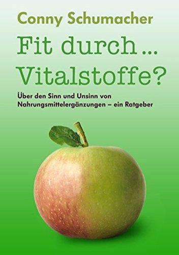 Fit durch... Vitalstoffe?: Über den Sinn und Unsinn von Nahrungsmittelergänzungen - ein Ratgeber