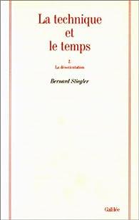 La Technique et le Temps par Bernard Stiegler