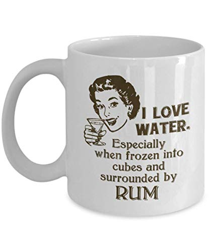 I Love Water Funny Drinking Quotes Coffee & Tea Gift Mug Cup, Stuff, Accessories, Ornament, Party Decorations And Gifts For Rum Alcohol Or Liquor Lovers & Drinkers -