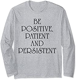 Be Positive, Patient and Persistent Long Sleeve T-shirt